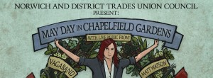 Sunday 4th May 2014: Join the May Day celebrations at Chapelfield Gardens, Norwich; meet us at our stall and hear campaign members Emma Corlett & Terry Skyrme speak at 1230
